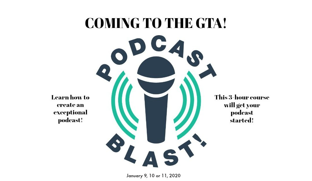 PODCAST BLAST comes to Toronto! Sign up soon for one of three courses in early January